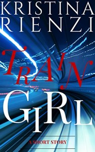 Train Girl: A Short Story by Kristina Rienzi