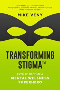 Transforming Stigma: How to Become a Mental Wellness Superhero by Mike Veny