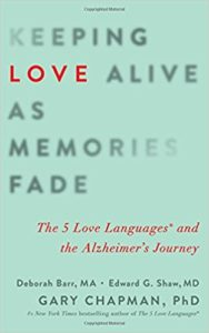 Keeping Love Alive As Memories Fade: The 5 Love Languages and the Alzheimer's Journey by Debbie Barr, Edward G. Shaw, Gary Chapman