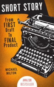 Short Story: From FIRST Draft to FINAL Product by Michael Milton