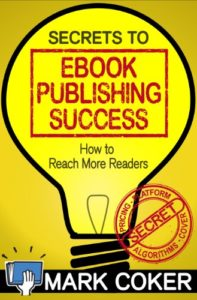 Secrets to Ebook Publishing Success by Mark Coker