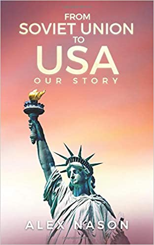 From Soviet Union to USA: Our Story by Alex Nason