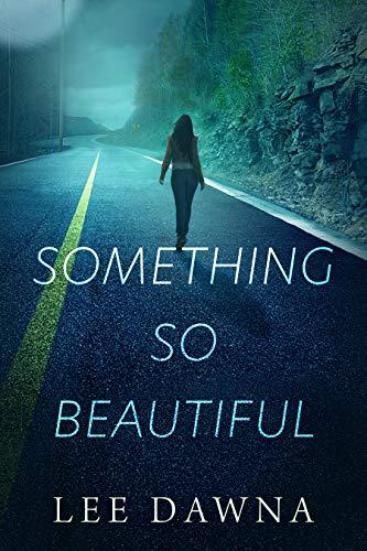 Something So Beautiful by Lee Dawna