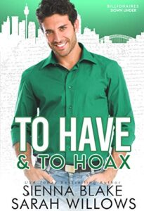 To Have & To Hoax A Fake Fiancé Romantic Comedy by Sienna Blake and Sarah Willows