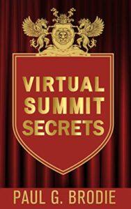 Virtual Summit Secrets by Paul G. Brodie