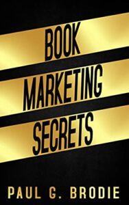 Book Marketing Secrets by Paul G. Brodie
